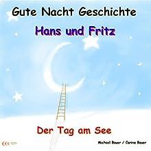 Der Tag am See (Hans und Fritz 3) (       ungekürzt) von Michael Bauer, Carina Bauer Gesprochen von: Michael Bauer