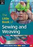 The Little Book of Sewing, Weaving and Fabric Work: Little Books with Big Ideas (1408112477) by Featherstone, Sally