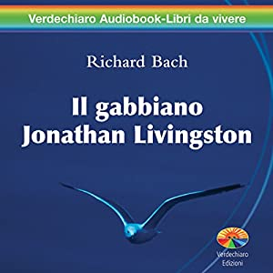 Il gabbiano Jonathan Livingston [Jonathan Livingston Seagull] Audiobook by Richard Bach Narrated by Enzo Decaro