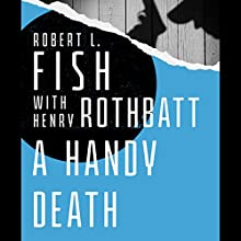 A Handy Death (       UNABRIDGED) by Robert Fish, Henry Rothblatt Narrated by Dennis Holland