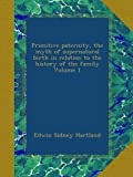img - for Primitive paternity, the myth of supernatural birth in relation to the history of the family Volume 1 book / textbook / text book