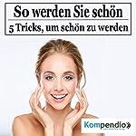 So werden Sie schön: 5 Tricks, um schön zu werden | Robert Sasse,Yannick Esters