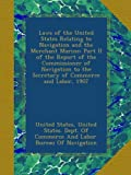 img - for Laws of the United States Relating to Navigation and the Merchant Marine: Part II of the Report of the Commissioner of Navigation to the Secretary of Commerce and Labor, 1907 book / textbook / text book