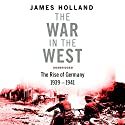 The War in the West - A New History: Volume 1: Germany Ascendant 1939-1941 Hörbuch von James Holland Gesprochen von: Leighton Pugh