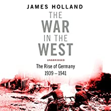 The War in the West - A New History: Volume 1: Germany Ascendant 1939-1941 (       UNABRIDGED) by James Holland Narrated by Leighton Pugh