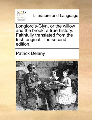 Longford's-Glyn, or the willow and the brook; a true history. Faithfully translated from the Irish original. The second edition.