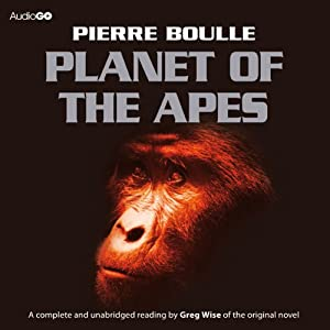 Planet of the Apes (       UNABRIDGED) by Pierre Boulle Narrated by Greg Wise
