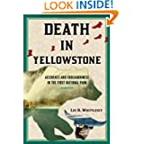 Death in Yellowstone: Accidents and Foolhardiness in the First National Park, 2nd Edition by Lee H. Whittlesey