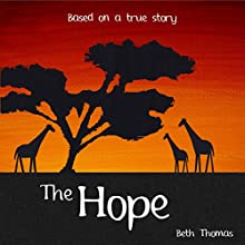 The Hope: Based on a True Story (       UNABRIDGED) by Beth Thomas Narrated by Beth Thomas
