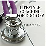 Lifestyle Coaching for Doctors: Benefits of Coaching for and by Doctors | Susan Kersley