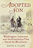 img - for By David A. Clary - Adopted Son: Washington, Lafayette, and the Friendship that Saved (2007-02-14) [Hardcover] book / textbook / text book