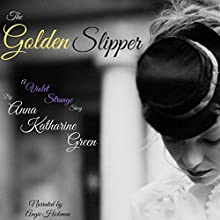 The Golden Slipper Audiobook by Anna Katherine Greene Narrated by Angie Hickman
