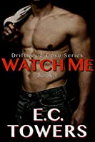 Watch Me (Driftwood Cove Book 1)