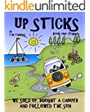 Up Sticks: Hilarious tales of a young couple who sold up and embarked on an epic eight year road trip (English Edition)