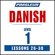 Pimsleur Danish Level 1 Lessons 26-30: Learn to Speak and Understand Danish with Pimsleur Language Programs  by Pimsleur Narrated by Pimsleur