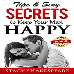 Relationship: Tips & Sexy Secrets to Keep Your Man Happy Audiobook