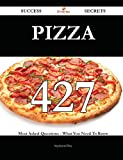 Pizza: 427 Most Asked Questions on Pizza - What You Need to Know (Success Secrets)
