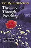 Theology Through Preaching: The Gospel and the Christian Life (0567082792) by Gunton, Colin E.
