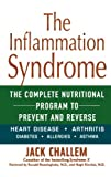 img - for The Inflammation Syndrome: The Complete Nutritional Program to Prevent and Reverse Heart Disease, Arthritis, Diabetes, Allergies, and Asthma [Hardcover] [2003] (Author) Jack Challem book / textbook / text book