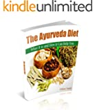 The Ayurveda Diet: What It is and How it Can Help You (English Edition)
