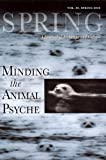 Spring #83 Minding the Animal Psyche (Spring: A Journal of Archetype and Culture)