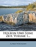 Holbein Und Seine Zeit, Zweite Auflage, Erster Band