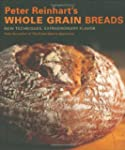 Peter Reinhart's Whole Grain Breads:...