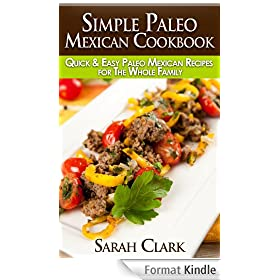 Simple Paleo Mexican Cookbook  Quick & Easy Paleo Mexican Recipes for The Whole Family (English Edition)