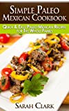 Simple Paleo Mexican Cookbook  Quick & Easy Paleo Mexican Recipes for The Whole Family