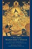The Nectar of Manjushri's Speech: A Detailed Commentary on Shantideva's <i>Way of the Bodhisattva</i>