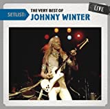 Setlist: The Very Best of Johnny Winter Live Johnny Winter