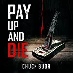 Pay Up and Die: The Debt Collector Series, Book 1 | Chuck Buda