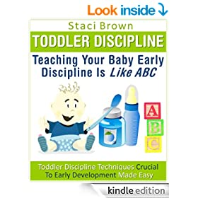 Toddler Discipline: Teaching Your Baby Early Discipline Is Like ABC (Toddler Discipline Techniques Crucial To Early Development Made Easy)