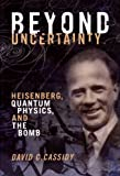 img - for Beyond Uncertainty: Heisenberg, Quantum Physics, and The Bomb book / textbook / text book