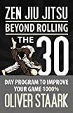 Zen Jiu Jitsu: The 30 Day Program to Improve Your Jiu Jitsu Game 1000%