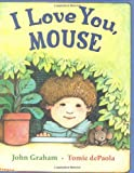 img - for By John Graham I Love You, Mouse [Hardcover] book / textbook / text book