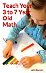 Teach Your 3 to 7 Year Old Math (Engl...