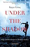 Under the Shadow: Rage and Revolution in Modern Turkey