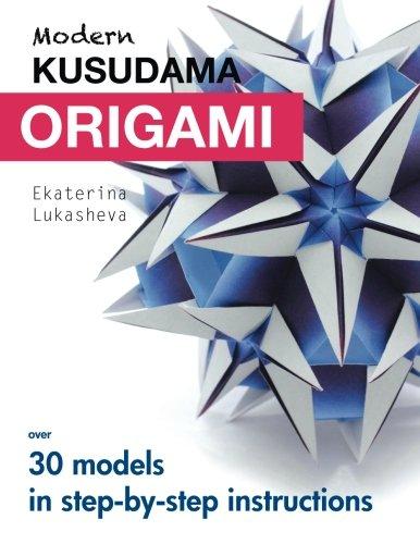 Modern Kusudama Origami: Designs for modular origami lovers