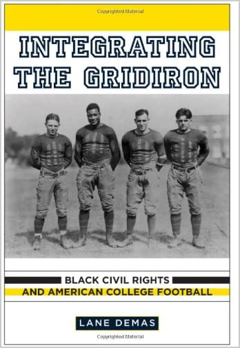 Integrating the Gridiron : Black Civil Rights and American College Football