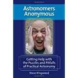 Astronomers Anonymous: Getting Help with the Puzzles and Pitfalls of Practical Astronomyby Steve Ringwood