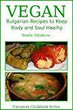 Vegan Bulgarian Recipes to Keep Body and Soul Healthy