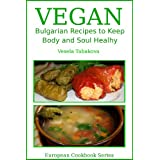 Vegan Bulgarian Recipes to Keep Body and Soul Healthy (European Cookbook Series) ~ Vesela Tabakova