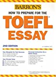 Barron's How to Prepare for the Toefl Essay: Test of English As a Foreign Language (Barron's How to Prepare for the Computer-Based Toefl Essay)