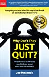 Why Don't They Just Quit? What families and friends need to know about addiction and recovery. (NEW 2010 Edition)