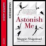 Astonish Me   Maggie Shipstead