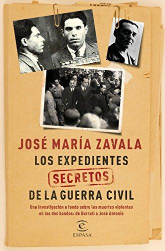 Los expedientes secretos de la Guerra Civil: Una investigación a fondo sobre las muertes violentas en los dos bandos de Durruti a José Antonio
