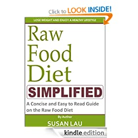 Raw Food Diet Simplified: A Concise and Easy to Read Guide on Raw Food and How to Live a Vegetarian Raw Food Lifestyle