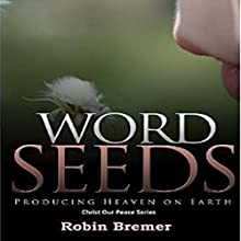 Words Seeds: Producing Heaven on Earth: Christ Our Peace Series, Book 2 Audiobook by Robin Bremer Narrated by Sean M Sterling