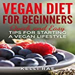 Vegan Diet for Beginners: Quick and Easy Tips for Starting a Vegan Lifestyle | Kelli Rae